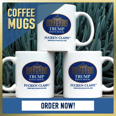 Trump White House Coffee Mugs - FUKKEN CLASSY