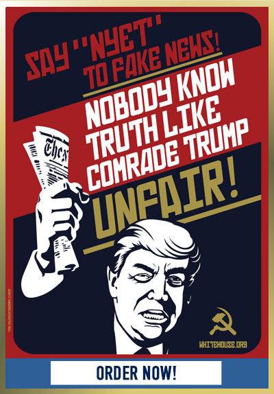 Comrade Trump Wants You to SAY NYET to Fake News! (Poster)